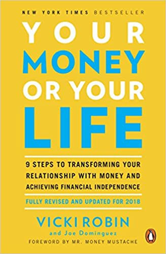 Your money or your life 9 steps to transforming your relationship your money or your life 9 steps to transforming your relationship with money and achieving financial independence fully revised and updated for 2018 solutioingenieria Image collections