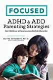 img - for Focused: ADHD & Add Parenting Strategies for Children with Attention Deficit Disorder by Psy D Blythe Grossberg (2015-08-10) book / textbook / text book