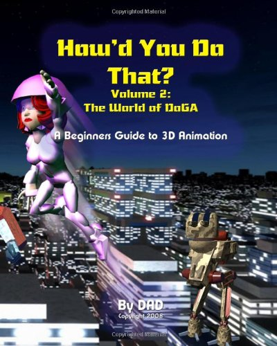 Download How'd You Do That: The World Of Doga: A Beginners Guide To 3D Animation pdf epub