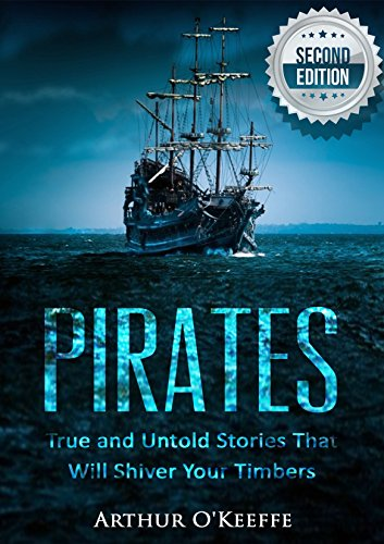 Pirates: True and Untold Stories That Will Shiver Your Timbers - 2nd Edition by [O'Keeffe, Arthur]