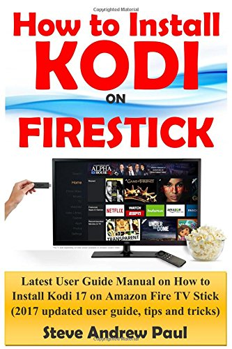 Price comparison product image How to install Kodi on FireStick: Latest User Guide Manual on How to Install Kodi 17 on Amazon Fire TV Stick (2017 updated user guide, tips and tricks)