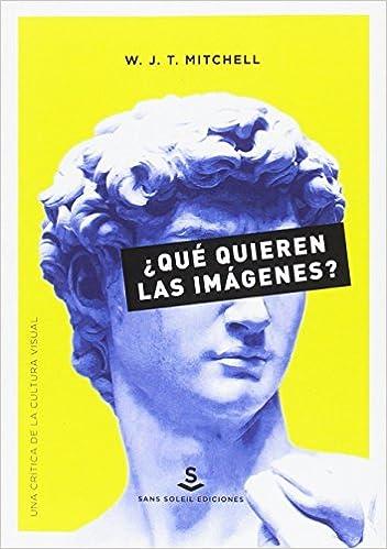 ¿qué Quieren Las Imágenes?: Una Crítica De La Cultura Visual por W. J. T. Mitchell epub