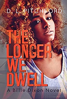 The Longer We Dwell: A College Coming-of-Age Story (Billie Dixon Book 2) by [Pitchford, D. L.]
