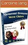 Dressage de chien: comment dresser son chien en 15 minutes par jour: Comment dresser son chien son canin chiot découvrez avec un collier de dressage  sur une méthode efficace French Edition