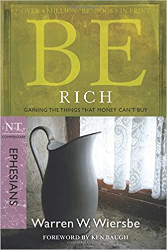 Book Be Rich - Ephesians: Gaining the Things That Money Can'Tbuy (Be Series Commentary)