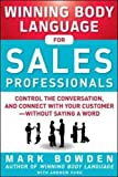 Winning Body Language for Sales Professionals:   Control the Conversation and Connect with Your Customer―without Saying a Word