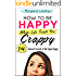 How To Be Happy When Life Treats You Crappy: 14 Unusual Secrets of the Super Happy