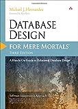 Database Design for Mere Mortals : A Hands-On Guide to Relational Database Design, Hernandez, Michael J., 0321884493