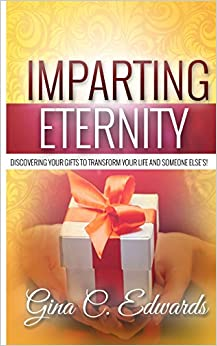 Imparting Eternity: Discovering Your Gifts To Transform Your Life and Someone Else's