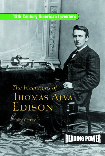 Inventions of Thomas Alva Edison: Father of the Light Bulb and the Motion Picture Camera (Reading Power: 19th Century American Inventors) (Invention Of Light Bulb By Thomas Alva Edison)