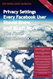 The Truth about Facebook - Privacy Settings Every Facebook User Should Know, and Much More - the Facts You Should Know, , 1742442013