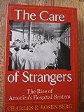 The Care of Strangers, Charles E. Rosenberg, 0465008771