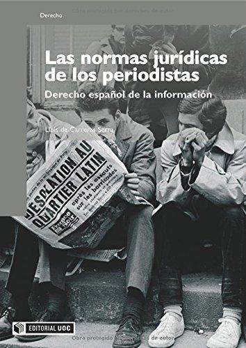 Las normas jurídicas de los periodistas: Derecho español de la información (Manuales) Tapa blanda – 3 oct 2008 Lluís de Carreras Serra Editorial UOC S.L. 8497887484