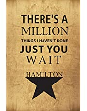 There's a Million Things I Haven't Done, Just You Wait - Hamilton: Blank Journal, Lyrics And Music, Lined/Ruled Paper And Staff, Manuscript Paper For Notes, Inspiration, Songwriting, Broadway Musical Gift, Book Notebook Journal 110 Pages 6x9in