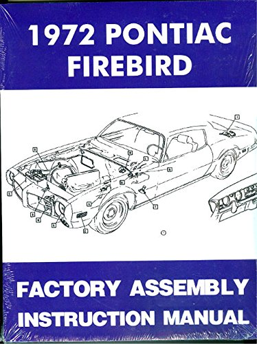 STEP-BY-STEP 1972 PONTIAC FIREBIRD, TRANS AM, ESPRIT, FORMULA FACTORY ASSEMBLY INSTRUCTION MANUAL (1972 Pontiac Firebird Manual)