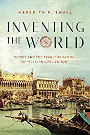 Inventing the World: Venice and the Transformation of Western Civilization