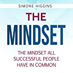 The Mindset: The Mindset All Successful People Have in Common | Simone Higgins