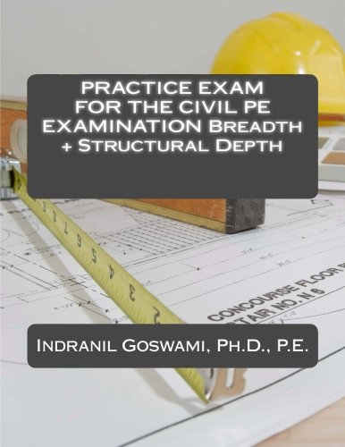 Practice Exam for the Civil PE Exam: BREADTH + STRUCTURAL DEPTH (Sample Exams for the Civil PE Exam) (Volume 3)