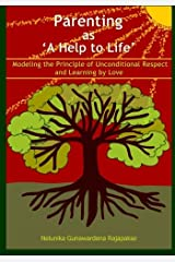 Parenting as 'A Help to Life': Modeling the Principle of Unconditional Respect and Learning by Love (Volume 1) Paperback