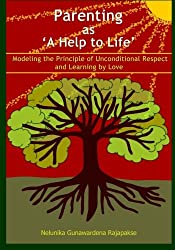 Parenting as 'A Help to Life': Modeling the Principle of Unconditional Respect and Learning by Love (Volume 1)