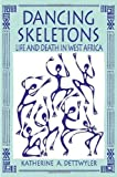 Dancing Skeletons: Life and Death in West Africa by Katherine A. Dettwyler 1st (first) Edition [Paperback(1993)]