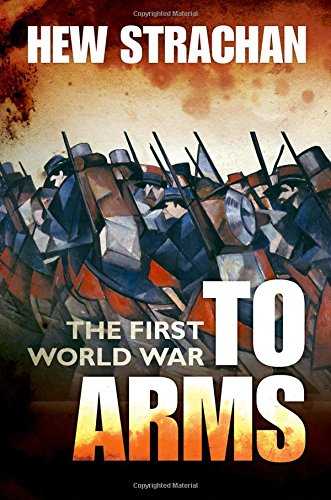 The First World War: Volume I: To Arms (First World War (Oxford))