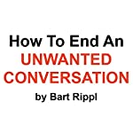 How to End an Unwanted Conversation | Bart Rippl