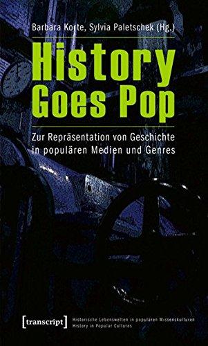 History Goes Pop: Zur Repräsentation von Geschichte in populären Medien und Genres (Historische Lebenswelten in populären Wissenskulturen/History in Popular Cultures)