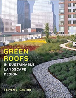 Green Roofs In Sustainable Landscape Design: Steven L. Cantor, Steven Peck:  9780393731682: Amazon.com: Books