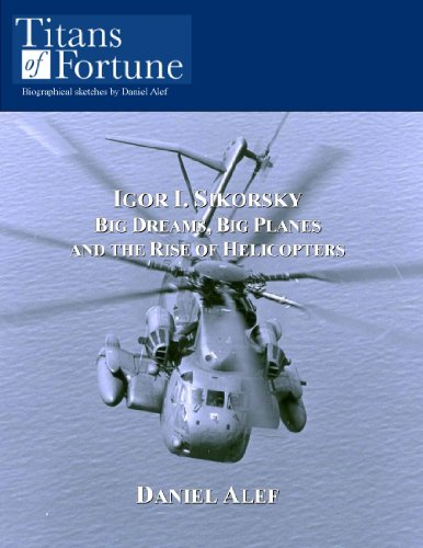 Igor I. Sikorsky: Big Dreams, Big Planes, and the Rise of Helicopters (Titans of (Igor Sikorsky Helicopter)