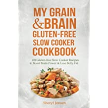 My Grain & Brain Gluten-free Slow Cooker Cookbook: 101 Gluten-free Slow Cooker Recipes to Boost Brain Power & Lose Belly Fat - A Grain-free, Low Sugar, Low Carb and Wheat-Free Slow Cooker Cookbook