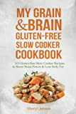 slow brain - My Grain & Brain Gluten-free Slow Cooker Cookbook: 101 Gluten-free Slow Cooker Recipes to Boost Brain Power & Lose Belly Fat - A Grain-free, Low Sugar, Low Carb and Wheat-Free Slow Cooker Cookbook