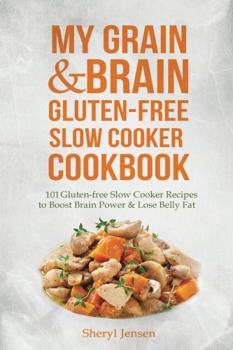 My Grain & Brain Gluten-free Slow Cooker Cookbook: - Grain Brain Slow Cooker Cookbook