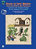 Songs of Latin America -- From the Field to the Classroom: Canciones de América Latina -- de sus orígenes a la escuela (English/Spanish Language Edition), Book & CD (English and Spanish Edition)