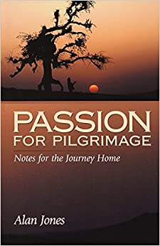 Passion for Pilgrimage: Notes for the Journey Home : Meditations on the Easter Mystery