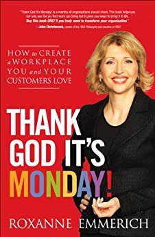 Thank God It's Monday!: How to Create a Workplace You and Your Customers Love by [Emmerich, Roxanne]