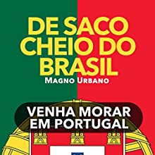 De Saco Cheio Do Brasil [Tired of Brazil?]: Venha Morar em Portugal [Come and Live in Portugal] Audiobook by Magno Urbano Narrated by Magno Urbano