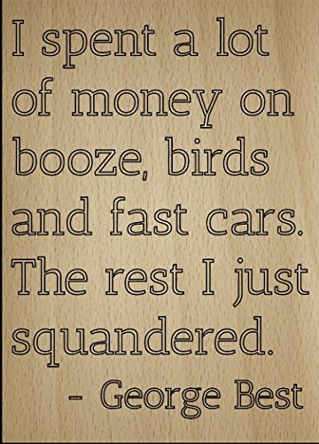 Mundus Souvenirs I Spent a lot of Money on Booze, Birds. Quote by George Best, Laser Engraved on Wooden Plaque - Size: 8