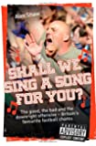Shall We Sing a Song for You?: The Good, the Bad and the Downright Offensive - Britain's Favourite Football Chants