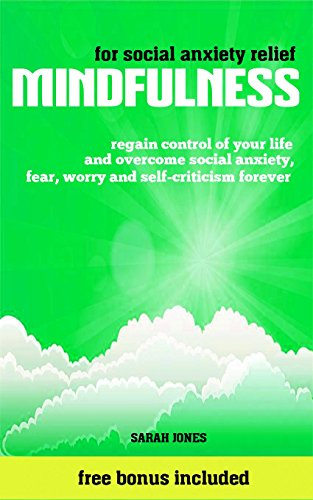 Book: Mindfulness For Social Anxiety Relief - Regain Control of Your Life and Overcome Social Anxiety, Fear, Worry and Self-Criticism Forever by Sarah Jones