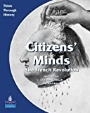 Citizens Minds The French Revolution Pupil's Book: A European Study Before 1914: Students Book (Think Through History)