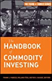 The Handbook of Commodity Investing (Frank J. Fabozzi Series)