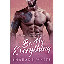 Be My Everything (Brothers From Money Book 11)