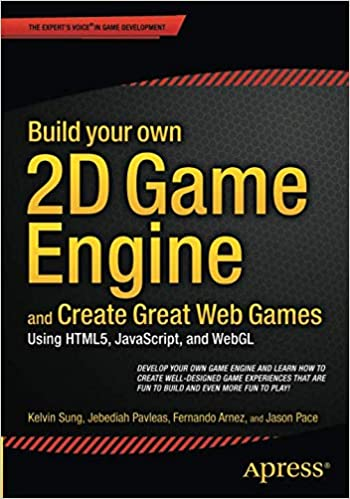 Build your own 2D Game Engine and Create Great Web Games: Using