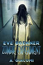 Zombie Experiment: Eve Brenner: Zombie Experiment (the Zombie Girl Saga Book 3)