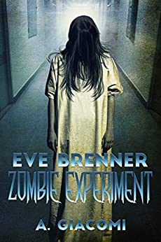 Zombie Experiment: Eve Brenner: Zombie Experiment (The Zombie Girl Saga Book 3) by [Giacomi, A.]