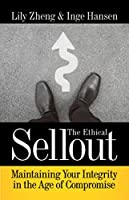 The Ethical Sellout: Maintaining Your Integrity in the Age of Compromise Front Cover