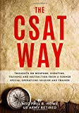 The CSAT Way: Thoughts on Weapons, Shooting, Training, and Instruction From a Former Special Operations Soldier and…