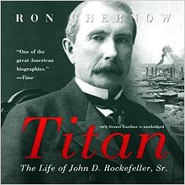 Titan: The Life of John D. Rockefeller, Sr.: Amazon.es: Chernow ...