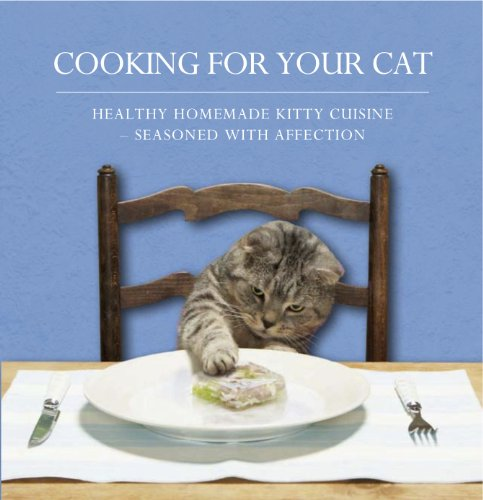 (Cooking for Your Cat: Healthy Homemade Kitty Cuisine Seasoned with Affection)